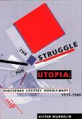 Struggle for Utopia Rodchenko Lissitzky Moholy Nagy 1917 1946