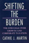 Shifting the Burden The Struggle Over Growth & Corporate Taxation