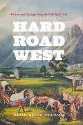Hard Road West History & Geology Along the Gold Rush Trail