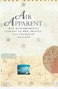 Air Apparent : How Meteorologists Learned To Map, Predict, and Dramatize Weather. XIV (99 Edition) Cover
