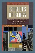 Streets of Glory: Church and Community in a Black Urban Neighborhood