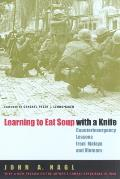 Learning To Eat Soup With a Knife : Counterinsurgency Lessons From Malaya and Vietnam (05 Edition)