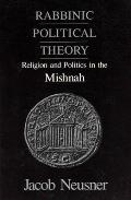 Rabbinic Political Theory Religion & Politics in the Mishnah