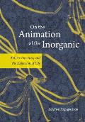 On the Animation of the Inorganic: Art, Architecture, and the Extension of Life