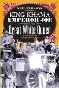 King Khama Emperor Joe & the Great White Queen Victorian Britain Through African Eyes