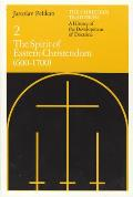 Christian Tradition: A History of the Development of Doctrin #02: The Christian Tradition: A History of the Development of Doctrine, Volume 2: The Spirit of Eastern Christendom (600-1700)