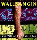 Wallbangin' : Graffiti and Gangs in L.a. (99 Edition)
