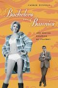 Bachelors & Bunnies The Sexual Politics of Playboy