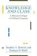 Knowledge & Class A Marxian Critique of Political Economy