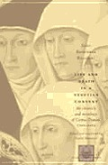 Life and Death in a Venetian Convent: The Chronicle and Necrology of Corpus Domini, 1395-1436
