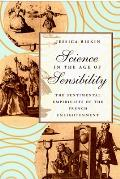 Science in the Age of Sensibility The Sentimental Empiricists of the French Enlightenment