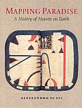 Mapping Paradise: A History of Heaven on Earth