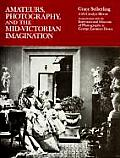 Amateurs Photography & the Mid Victorian Imagination
