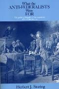 What the Anti-federalists Were for : the Political Thought of the Opponents of the Constitution, Volume I (81 Edition)
