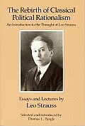 Rebirth of Classical Political Rationalism An Introduction to the Thought of Leo Strauss