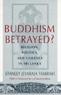 Buddhism Betrayed?: Religion, Politics, and Violence in Sri Lanka (Monograph of the World Institute for Development Economics R)