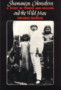 Shamanism Colonialism & the Wild Man A Study in Terror & Healing