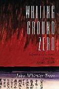 Writing Ground Zero: Japanese Literature and the Atomic Bomb