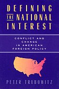 Defining the National Interest: Conflict and Change in American Foreign Policy