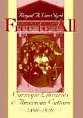 Free to All Carnegie Libraries & American Culture 1890 1920