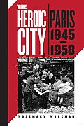 The Heroic City: Paris, 1945-1958