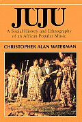Juju : a Social History and Ethnography of an African Popular Music (90 Edition)