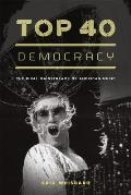 Top 40 Democracy The Rival Mainstreams of American Music