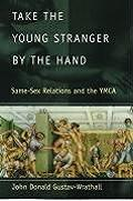Take the Young Stranger by the Hand Same Sex Relations & the YMCA