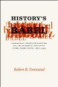 History's Babel: Scholarship, Professionalization, and the Historical Enterprise in the United States, 1880-1940