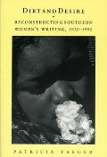 Dirt and Desire: Reconstructing Southern Women's Writing, 1930-1990