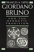 Giordano Bruno and the Hermetic Tradition (64 Edition)