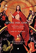 In the End, God: A Study of the Christian Doctrine of the Last Things