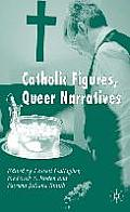 Catholic Figures, Queer Narratives Catholic Figures, Queer Narratives