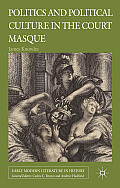 Politics and Political Culture in the Court Masque (Early Modern Literature in History)