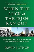 When the Luck of the Irish Ran Out The Worlds Most Resilient Country & Its Struggle to Rise Again