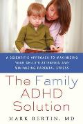 Family ADHD Solution A Scientific Approach to Maximizing Your Childs Attention & Minimizing Parental Stress