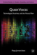 Queer Voices: Technologies, Vocalities, and the Musical Flaw (Critical Studies in Gender, Sexuality, and Culture) Cover