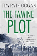 The Famine Plot: England's Role in Ireland's Greatest Tragedy Cover