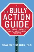 The Bully Action Guide: How to Help Your Child and How to Get Your School to Listen