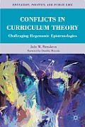 Conflicts in Curriculum Theory: Challenging Hegemonic Epistemologies (Education, Politics and Public Life)