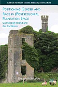 Positioning Gender and Race in (Post)Colonial Plantation Space: Connecting Ireland and the Caribbean