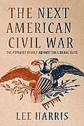 The Next American Civil War: The Populist Revolt Against the Liberal Elite