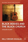 Black Bodies and the Black Church: A Blues Slant
