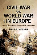 Civil War & World War In Europe: Spain, Yugoslavia, & Greece, 1936-1949 by Philip B. Minehan