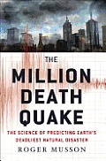 Million Death Quake The Science of Predicting Earths Deadliest Natural Disaster