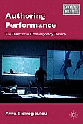 Authoring Performance: The Director in Contemporary Theatre (What Is Theatre?)