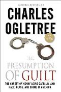 Presumption of Guilt The Arrest of Henry Louis Gates Jr & Race Class & Crime in America