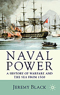 Naval Power : History of Warfare and the Sea From 1500 Onwards (09 Edition)