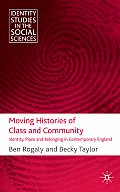 Moving Histories of Class and Community: Identity, Place and Belonging in Contemporary England (Identity Studies in the Social Sciences)