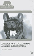 Animals and Social Work: A Moral Introdu (Palgrave MacMillan Animal Ethics)